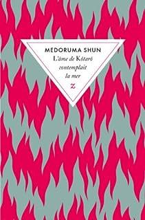 L'âme de Kôtarô contemplait la mer : nouvelles, Medoruma, Shun