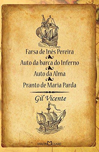 Farsa de Inês Pereira. Auto da Barca do Inferno. Auto da Alma. Pranto de Maria Parda
