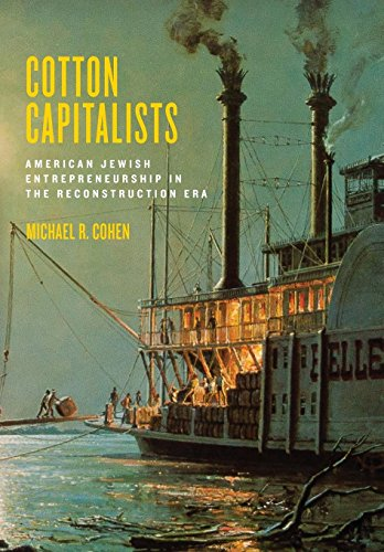 Cotton Capitalists: American Jewish Entrepreneurship in the Reconstruction Era (Goldstein-Goren Series in American Jewish History)