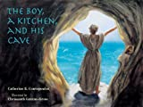 img - for The Boy, A Kitchen, And His Cave: The Tale of St. Euphrosynos the Cook by Catherine K. Contopoulos (2002-09-01) book / textbook / text book