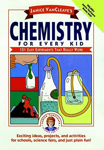 Janice VanCleave's Chemistry for Every Kid: 101 Easy Experiments that Really Work (Science for Every Kid Series Book 133) ()