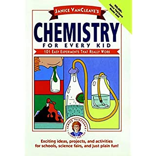 Janice VanCleave's Chemistry for Every Kid: 101 Easy Experiments that Really Work (Science for Every Kid Series Book 133)