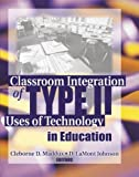 Classroom Intergration of Type II Uses of Technology in Education, Cleborne D. Maddux, 0789031116