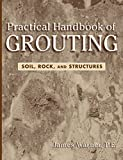 Practical Handbook of Grouting: Soil, Rock, andStuctures
