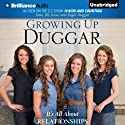 Growing Up Duggar: It's All About Relationships Audiobook by Jana Duggar, Jill Duggar, Jessa Duggar, Jinger Duggar Narrated by Jana Duggar, Jill Duggar, Jessa Duggar, Jinger Duggar
