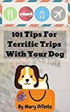 101 Tips for Terrific Trips with Your Dog (Happy Healthy Dogs Book 3)