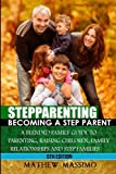 Stepparenting: Becoming A Stepparent: A Blended Family Guide to: Parenting, Raising Children, Family Relationships and Step Families