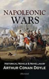 NAPOLEONIC WARS - Historical Novels & Novellas by Arthur Conan Doyle (Illustrated): Historical Adventure Collection, Including 2 Novels & 19 Short Stories set in the Napoleonic Era
