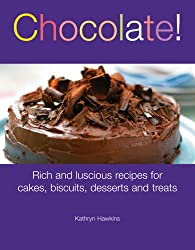 Chocolate!: Rich and Luscious Recipes for Cakes, Cookies, Desserts and Treats