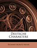 Deutsche Charaktere (German Edition), Richard Moritz Meyer, 1144015057