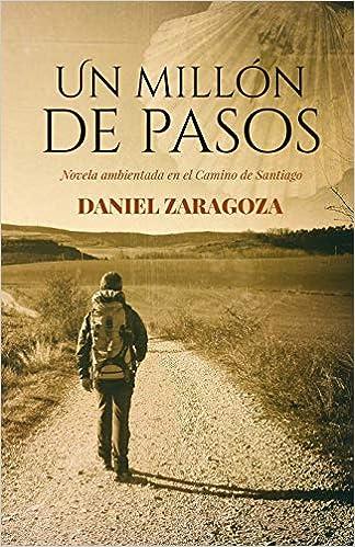 Un millón de pasos: Novela ambientada en el Camino de Santiago: Amazon.es: Zaragoza, Daniel: Libros