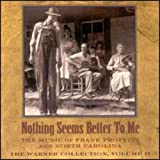 Warner Collection, Vol. 2: Nothing Seems Better to Me - The Music of Frank Proffitt and North Carolina