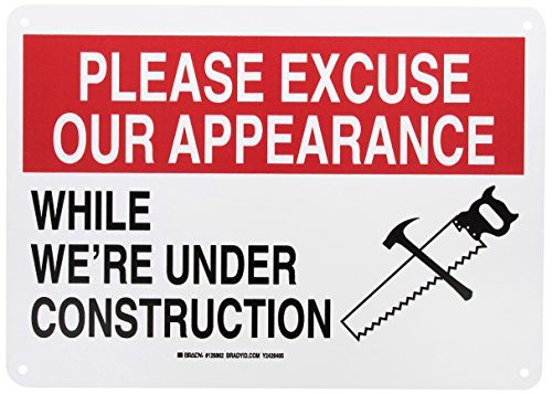 """Brady 126862 Construction Site Sign, Legend Please Excuse Our Appearance While We're Under Construction, 10"""" Height, 14"""" Width, Black and Red on White"""