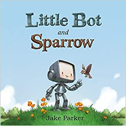 Amazon com: Little Bot and Sparrow (9781626723672): Jake