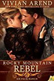 Rocky Mountain Rebel (Six Pack Ranch Book 5)