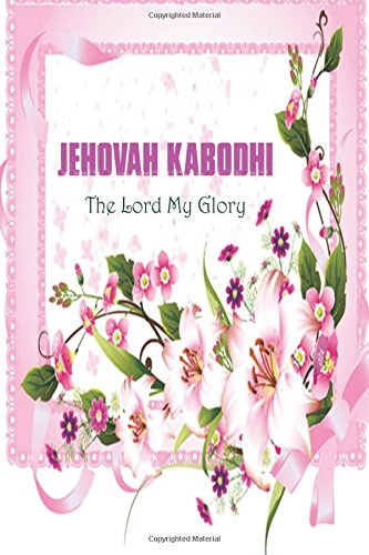 Download Jehovah Kabodhi The Lord My Glory: Names Of God Bible Verse Quote Cover Composition Portable A5 Size Christian Gift Journal Notebook To Write In. For ... Paperback (Ruled 6x9 Journals) (Volume 65) pdf