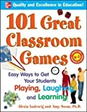 101 Great Classroom Games: Easy Ways to Get Your