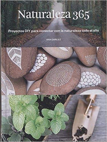 Naturaleza 365. Proyectos DIY para conectar con la naturaleza todo el año: CARLILE: 9788425230134: Amazon.com: Books