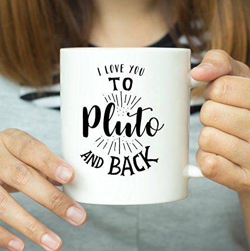 I Love You To Pluto And Back, Coffee Mug, Ceramic Mug, Funny Mug, Christmas Gift, Birthday Gift, Anniversary Gift, Gift For Him, Gift For Her, Gift Idea For Friends, 11oz 15oz -