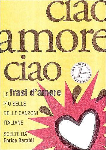 Molto Amazon.it: Ciao amore ciao. Le frasi d'amore più belle delle  WF49