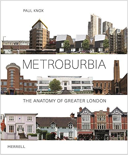 Metroburbia: The Anatomy of Greater London