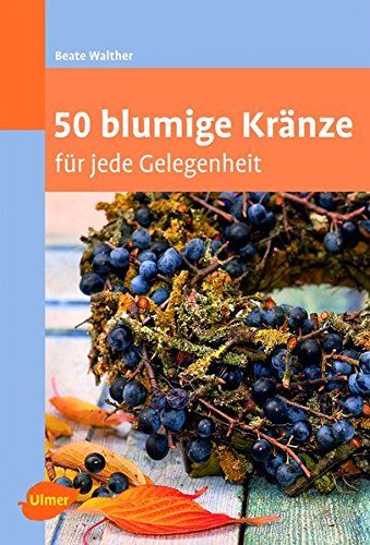 50 blumige Kränze: für jede Gelegenheit (Floristik)
