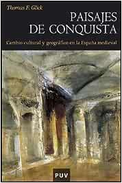 Paisajes de conquista: Cambio cultural y geográfico en la España medieval: 25 Història: Amazon.es: Glick, Thomas F., Torró, Josep: Libros