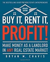 Buy It, Rent It, Profit! (Updated Edition): Make Money as a Landlord in ANY Real Estate Market