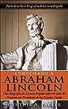 Conociendo a Abraham Lincoln: Una Biografía de Lectura Rápida sobre la vida  del Decimosexto Presidente de los Estados Unidos (La Serie Biografía de Lectura Rápida nº 1) (Spanish Edition)