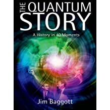 The Quantum Story: A history in 40 moments (Oxford Landmark Science)