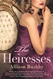 img - for The Heiresses by Allison Rushby (2013-05-07) book / textbook / text book