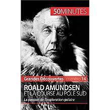 Roald Amundsen et la course au pôle Sud: La passion de l'exploration polaire (Grandes Découvertes t. 14) (French Edition)