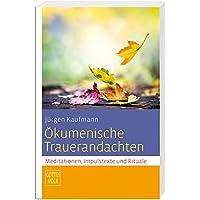 Ökumenische Trauerandachten: Meditationen, Impulstexte und Rituale Sonderband Gottes Volk