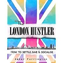 The London Hustler: How to Settle, Save & Socialise
