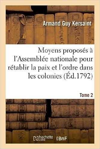 Livres Moyens proposés à l'Assemblée nationale pour rétablir la paix et l'ordre dans les colonies. T. 2 pdf