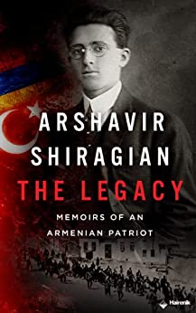 Arshavir Shiragian - The Legacy: Memoirs of an Armenian Patriot by [Shiragian, Arshavir]