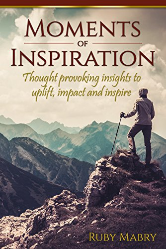 Moments Of Inspiration : Thought Provoking Insights To Uplift, Impact And Inspire by Ruby Mabry ebook deal