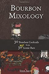 Bourbon Mixology: 30 Bourbon Cocktails from 30 More Iconic Bars (Volume 3) Paperback