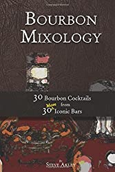 Bourbon Mixology: 30 Bourbon Cocktails from 30 More Iconic Bars (Volume 3)