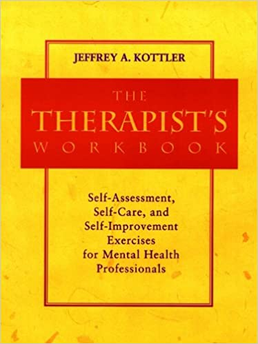 The Therapistu0027s Workbook: Self Assessment, Self Care, And Self Improvement  Exercises For Mental Health Professionals   Kindle Edition By Jeffrey A.  Kottler.