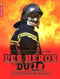 Les héros du 18, Tome 1 : Un mystérieux incendiaire par Anne-Marie Desplat-Duc
