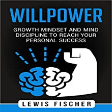 Willpower: Growth Mindset and Mind Discipline to Reach Your Personal Success Audiobook by Lewis Fischer Narrated by Gene Blake