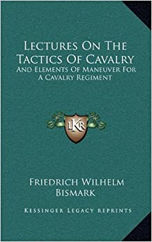 Book Lectures On The Tactics Of Cavalry: And Elements Of Maneuver For A Cavalry Regiment