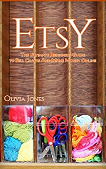 Etsy the ultimate beginners guide to sell crafts and make for Selling crafts online etsy