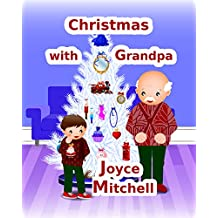 """Children's books : """"Christmas with Grandpa"""" ,( Illustrated Picture Book for ages 2-8.Teaches your kid values friendship )(Beginner readers) (Bedtime … collection) (The Christmas kids book collection)"""