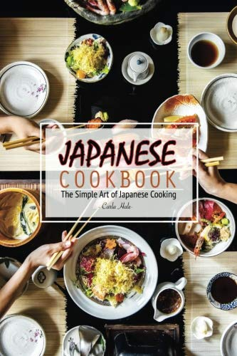 Japanese Cookbook: The Simple Art of Japanese Cooking by Carla Hale