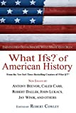What Ifs? of American History: Eminent Historians
