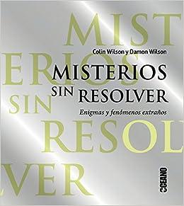 Misterios Sin Resolver Enigmas Y Fenómenos Extraños Fuera De Colección Spanish Edition 9788475568140 Wilson Colin Wilson Damon Books