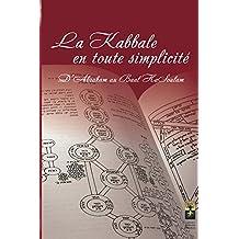La Kabbale en toute Simplicité: D'Abraham Au Baal Hasoulam (French Edition)