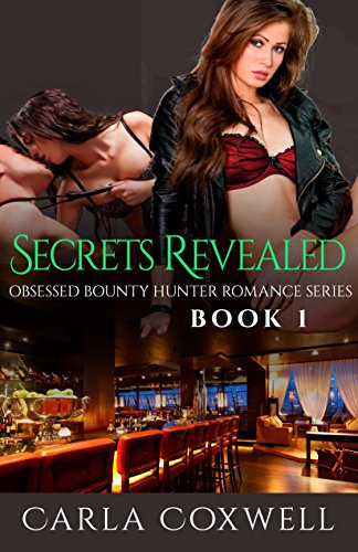 Book: Secrets Revealed - Obsessed Bounty Hunter Romance Series, Book 1 by Carla Coxwell